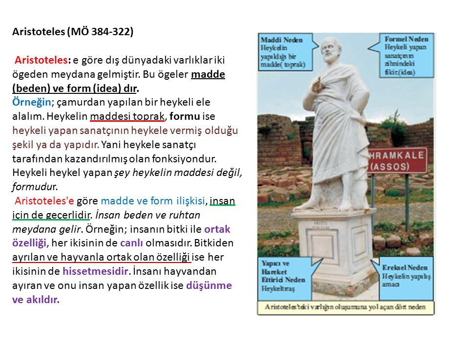 Aristoteles (MÖ 384-322) Aristoteles: e göre dış dünyadaki varlıklar iki ögeden meydana gelmiştir. Bu ögeler madde (beden) ve form (idea) dır. Örneğin