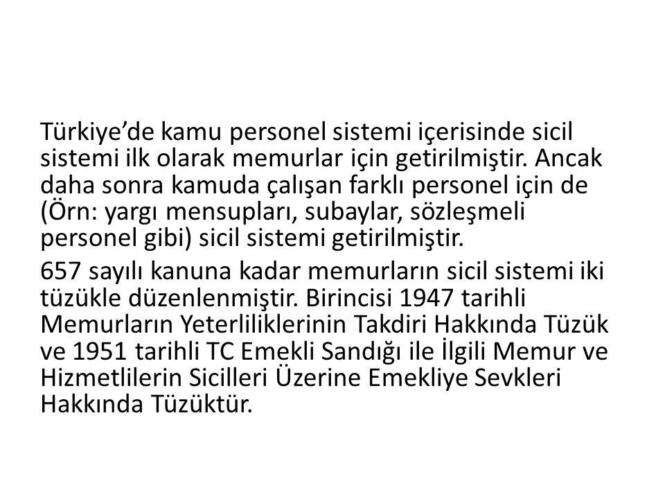 Türkiye'de kamu personel sistemi içerisinde sicil sistemi ilk olarak memurlar için getirilmiştir.