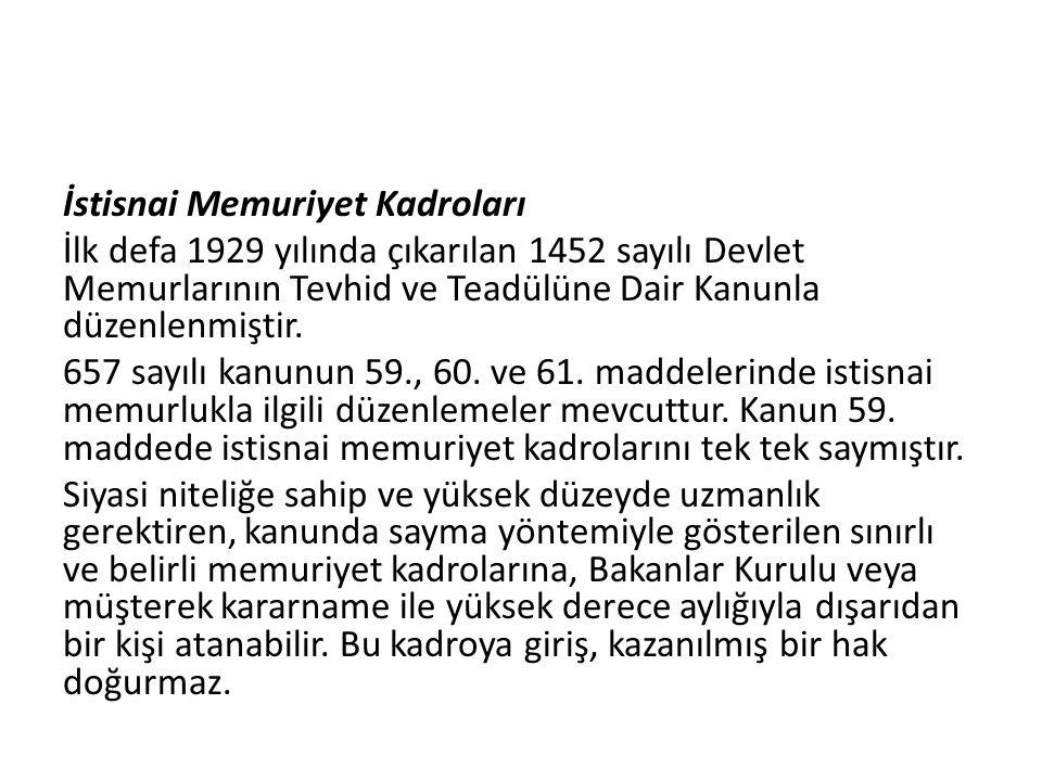 İstisnai Memuriyet Kadroları İlk defa 1929 yılında çıkarılan 1452 sayılı Devlet Memurlarının Tevhid ve Teadülüne Dair Kanunla düzenlenmiştir.