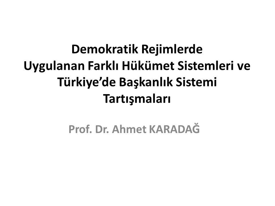 Farklı Hükümet Sistemleri Demokratik rejimlerde uygulanan 3 temel 1 türev olmak üzere 4 farklı hükümet sistemi vardır.