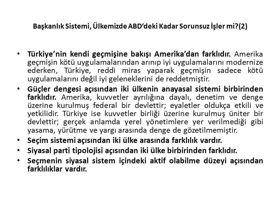 Başkanlık Sistemi, Ülkemizde ABD'deki Kadar Sorunsuz İşler mi?(2) Türkiye'nin kendi geçmişine bakışı Amerika'dan farklıdır. Amerika geçmişin kötü uygu