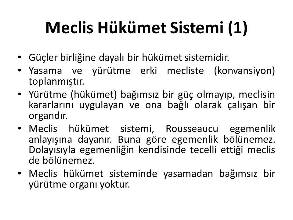 Meclis Hükümet Sistemi (1) Güçler birliğine dayalı bir hükümet sistemidir. Yasama ve yürütme erki mecliste (konvansiyon) toplanmıştır. Yürütme (hüküme
