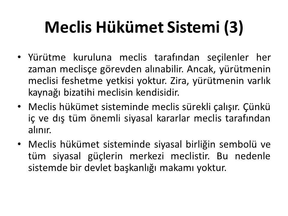 Meclis Hükümet Sistemi (4) Genellikle siyasal buhran ve geçiş dönemlerinde başvurulan meclis hükümet sistemi, Fransa'da 1792-95 yılları arasında kurulan konvansiyon meclisi ve Türkiye'de 1921 ve 1924 anayasaları döneminde kurulan Türkiye Büyük Millet Meclisi Hükümetleri döneminde uygulanmıştır.