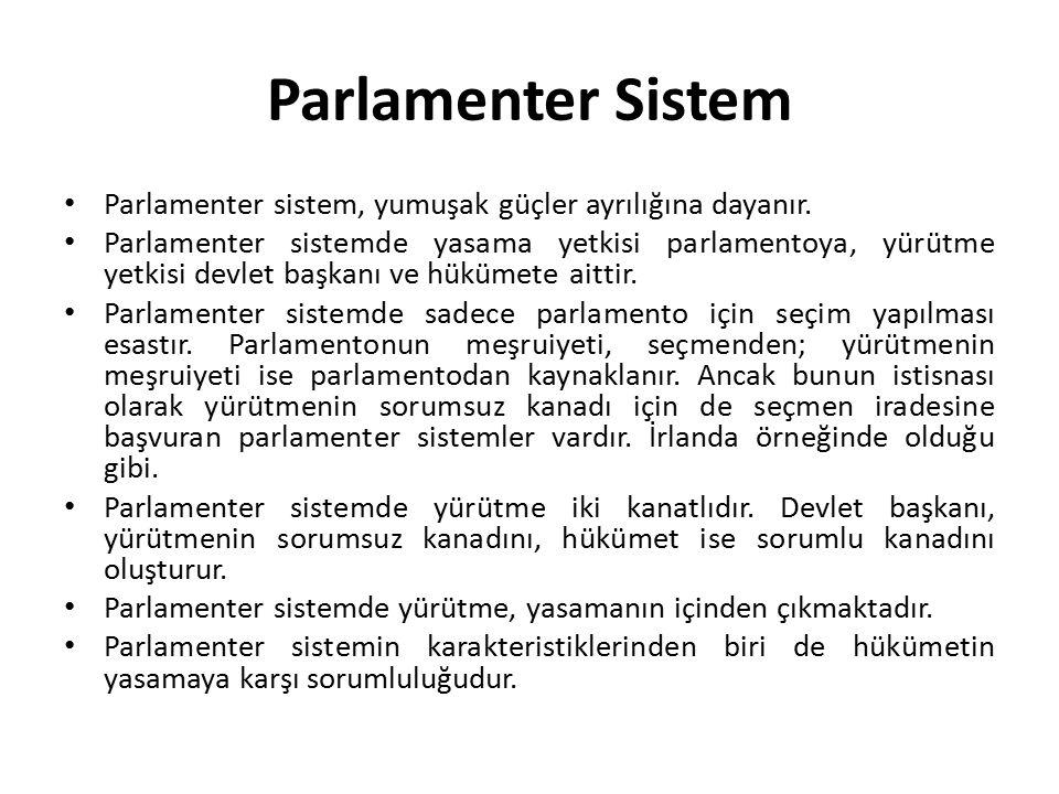 Parlamenter Sistem Parlamenter sistem, yumuşak güçler ayrılığına dayanır. Parlamenter sistemde yasama yetkisi parlamentoya, yürütme yetkisi devlet baş