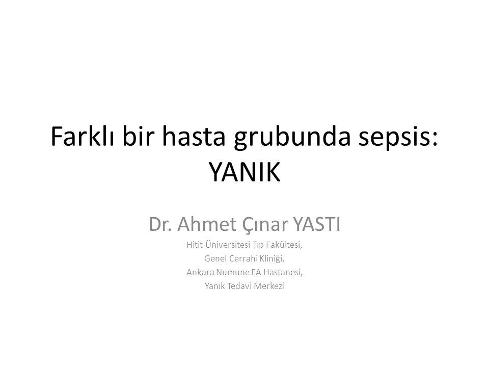Farklı bir hasta grubunda sepsis: YANIK Dr. Ahmet Çınar YASTI Hitit Üniversitesi Tıp Fakültesi, Genel Cerrahi Kliniği. Ankara Numune EA Hastanesi, Yan