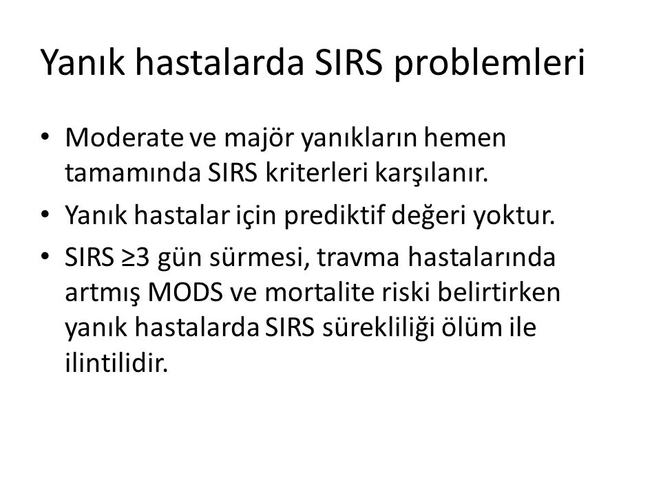 Yanık hastalarda SIRS problemleri Moderate ve majör yanıkların hemen tamamında SIRS kriterleri karşılanır. Yanık hastalar için prediktif değeri yoktur