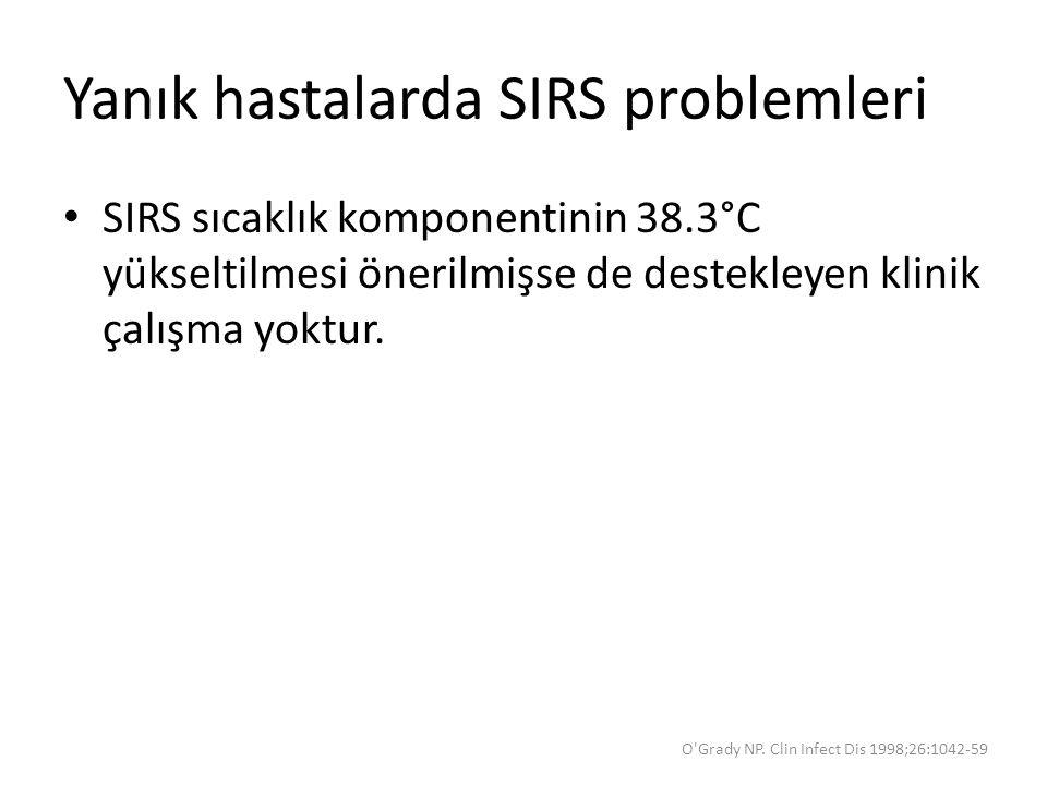 Yanık hastalarda SIRS problemleri SIRS sıcaklık komponentinin 38.3°C yükseltilmesi önerilmişse de destekleyen klinik çalışma yoktur. O'Grady NP. Clin