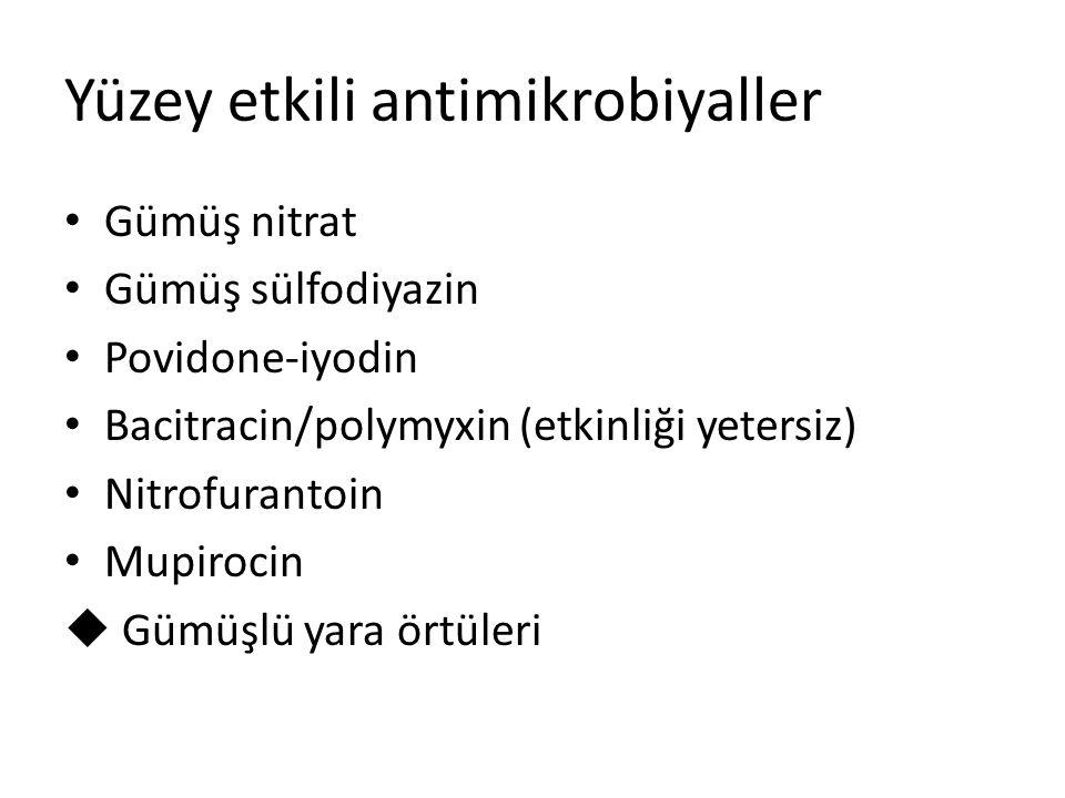 Yüzey etkili antimikrobiyaller Gümüş nitrat Gümüş sülfodiyazin Povidone-iyodin Bacitracin/polymyxin (etkinliği yetersiz) Nitrofurantoin Mupirocin  Gü
