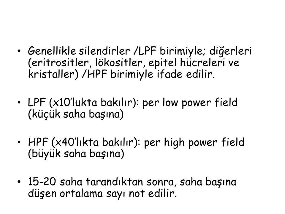 Genellikle silendirler /LPF birimiyle; diğerleri (eritrositler, lökositler, epitel hücreleri ve kristaller) /HPF birimiyle ifade edilir.