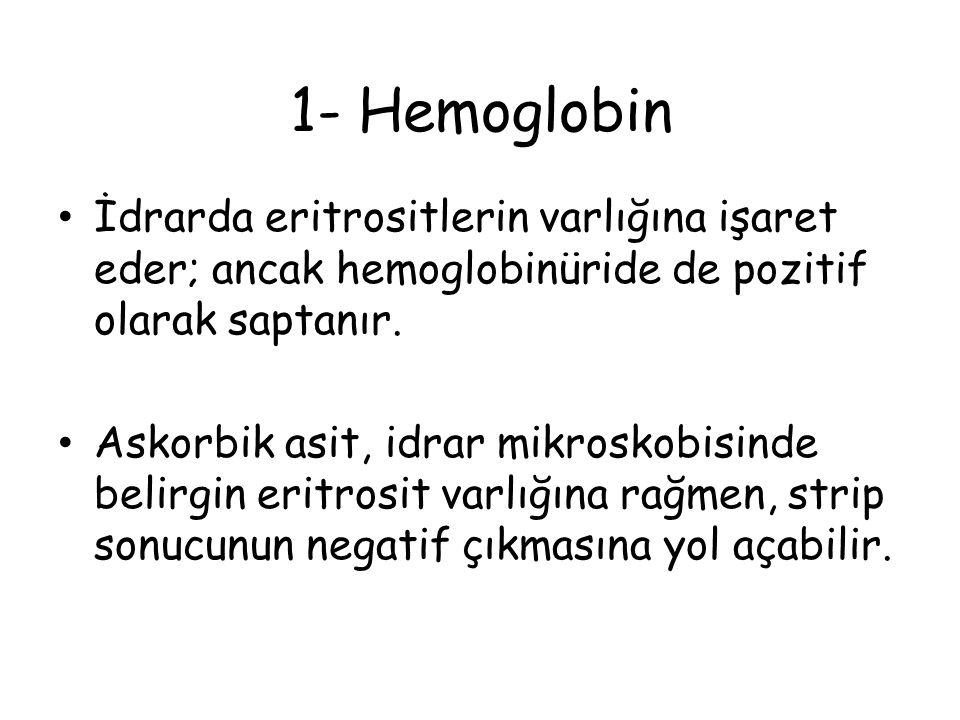 1- Hemoglobin İdrarda eritrositlerin varlığına işaret eder; ancak hemoglobinüride de pozitif olarak saptanır.