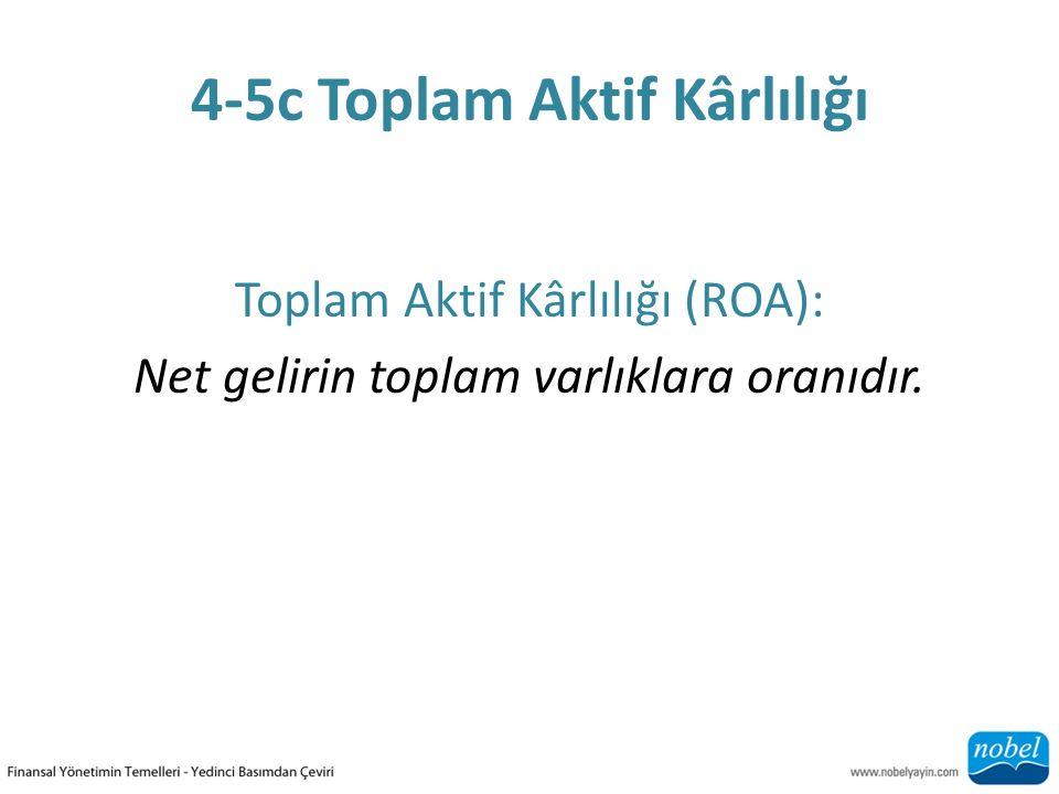 4-5c Toplam Aktif Kârlılığı Toplam Aktif Kârlılığı (ROA): Net gelirin toplam varlıklara oranıdır.