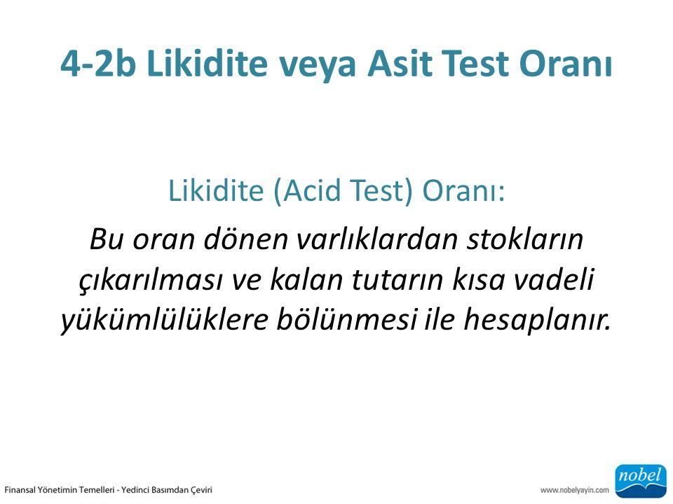 4-2b Likidite veya Asit Test Oranı Likidite (Acid Test) Oranı: Bu oran dönen varlıklardan stokların çıkarılması ve kalan tutarın kısa vadeli yükümlülüklere bölünmesi ile hesaplanır.