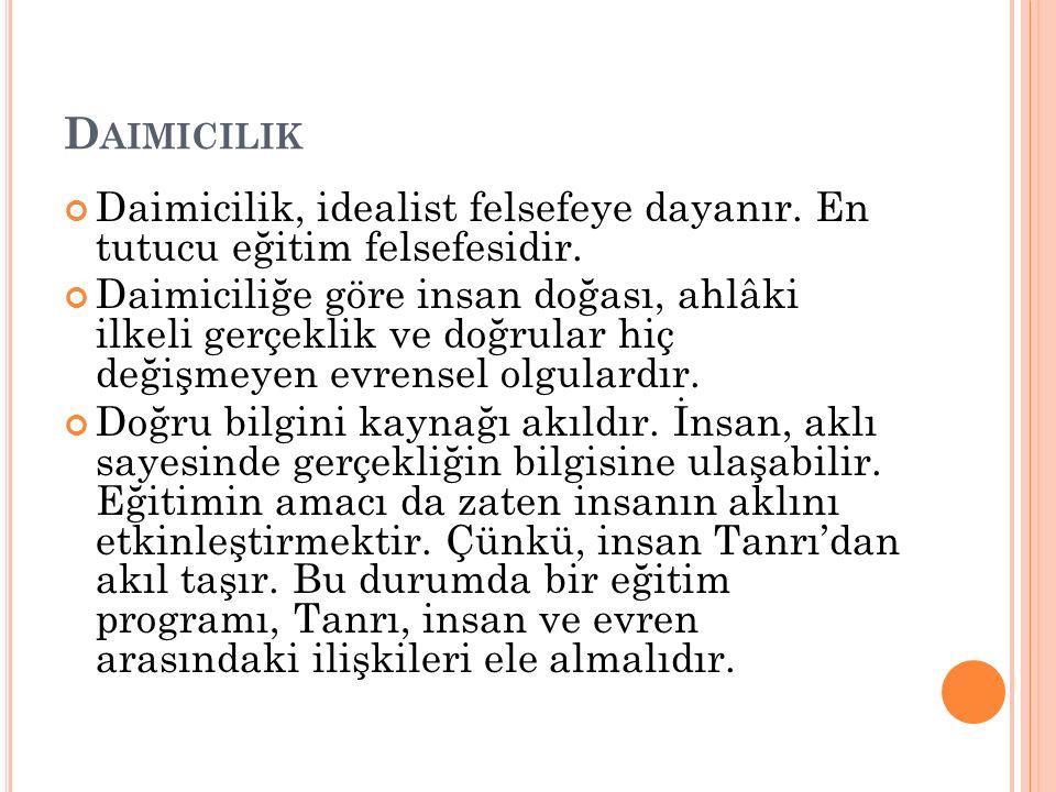 D AIMICILIK Daimicilik, idealist felsefeye dayanır.