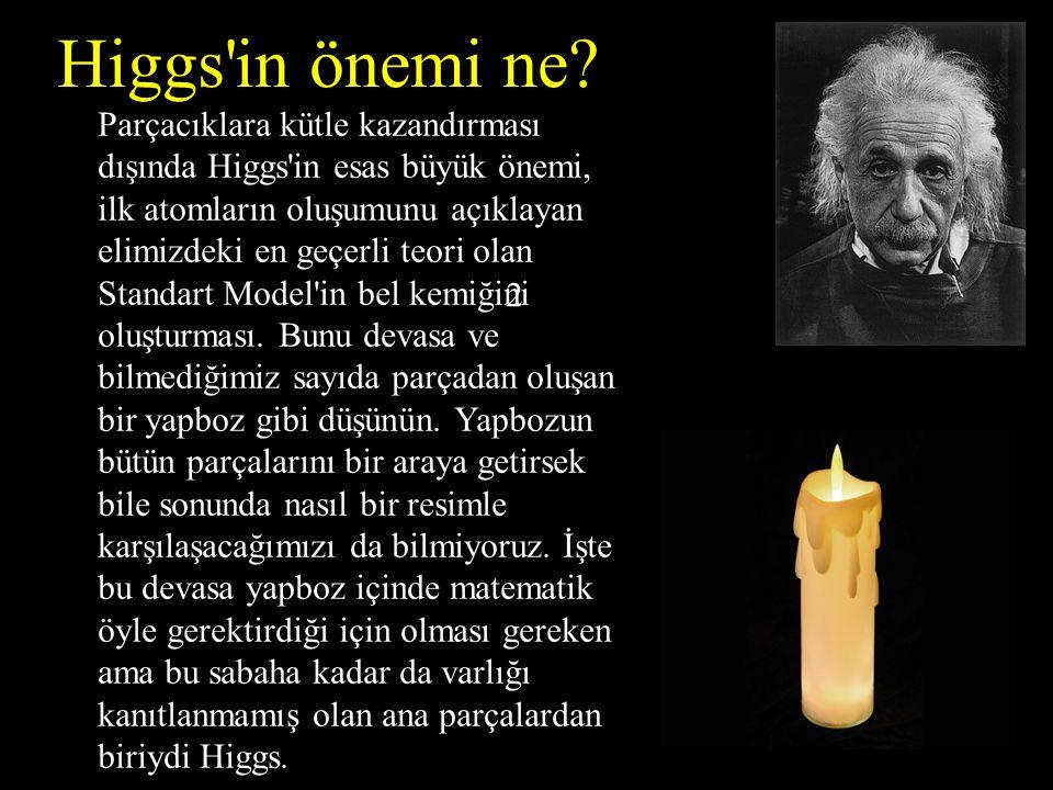 Higgs in önemi ne.