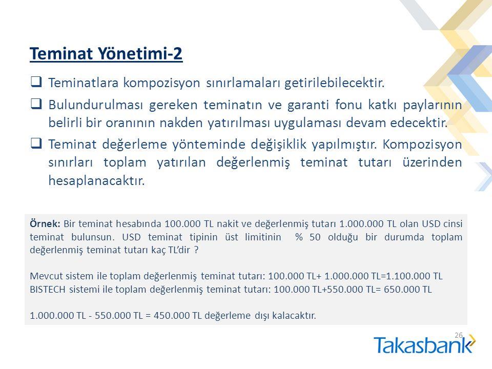Teminat Yönetimi-2  Teminatlara kompozisyon sınırlamaları getirilebilecektir.  Bulundurulması gereken teminatın ve garanti fonu katkı paylarının bel