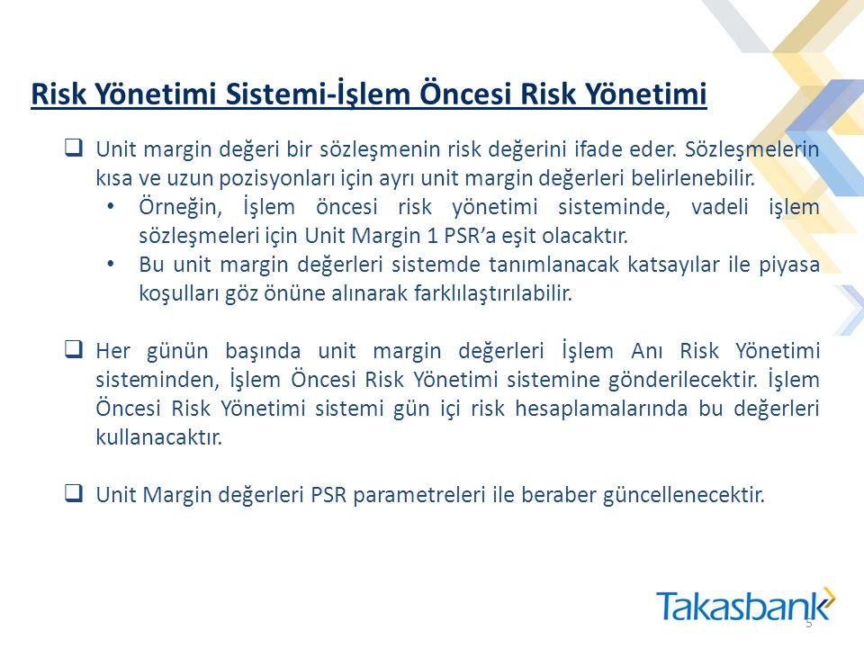 Risk Yönetimi Sistemi-İşlem Öncesi Risk Yönetimi 5 5  Unit margin değeri bir sözleşmenin risk değerini ifade eder. Sözleşmelerin kısa ve uzun pozisyo