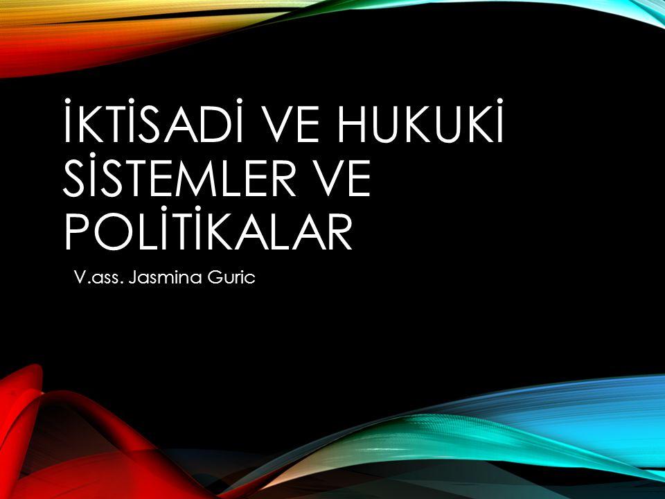 İKTİSADİ VE HUKUKİ SİSTEMLER VE POLİTİKALAR V.ass. Jasmina Guric