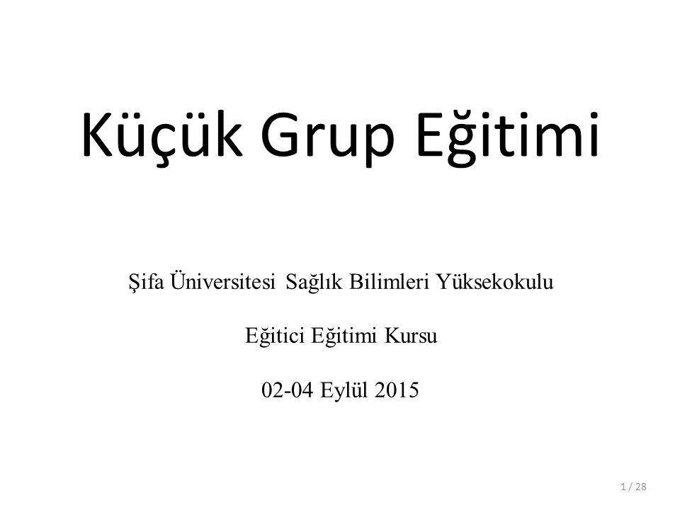 Küçük Grup Eğitimi Şifa Üniversitesi Sağlık Bilimleri Yüksekokulu Eğitici Eğitimi Kursu 02-04 Eylül 2015 / 281