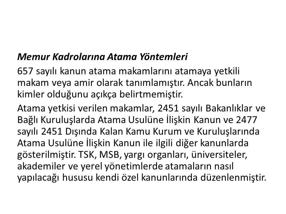 Memur Kadrolarına Atama Yöntemleri 657 sayılı kanun atama makamlarını atamaya yetkili makam veya amir olarak tanımlamıştır.