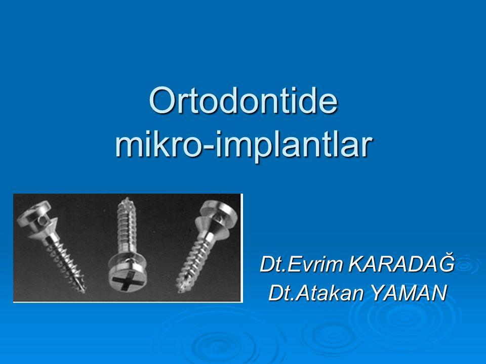 Ortodontide mikro-implantlar Dt.Evrim KARADAĞ Dt.Atakan YAMAN