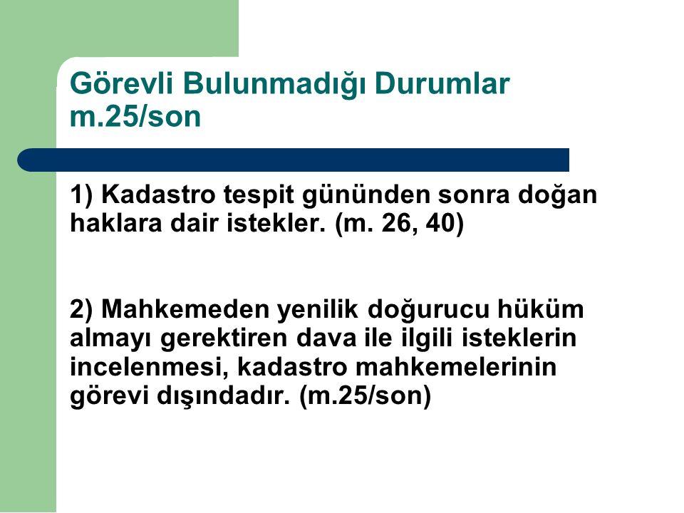 Görevli Bulunmadığı Durumlar m.25/son 1) Kadastro tespit gününden sonra doğan haklara dair istekler.