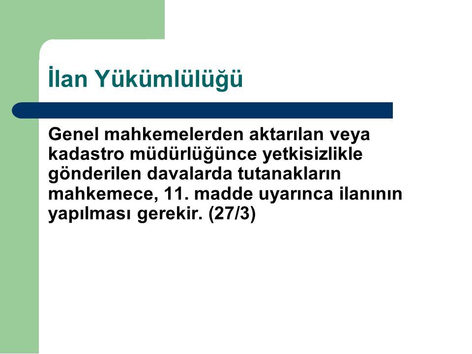 İlan Yükümlülüğü Genel mahkemelerden aktarılan veya kadastro müdürlüğünce yetkisizlikle gönderilen davalarda tutanakların mahkemece, 11.