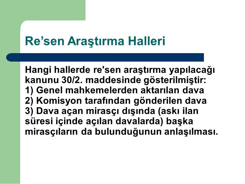 Re'sen Araştırma Halleri Hangi hallerde re'sen araştırma yapılacağı kanunu 30/2. maddesinde gösterilmiştir: 1) Genel mahkemelerden aktarılan dava 2) K