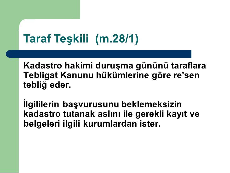Taraf Teşkili (m.28/1) Kadastro hakimi duruşma gününü taraflara Tebligat Kanunu hükümlerine göre re sen tebliğ eder.