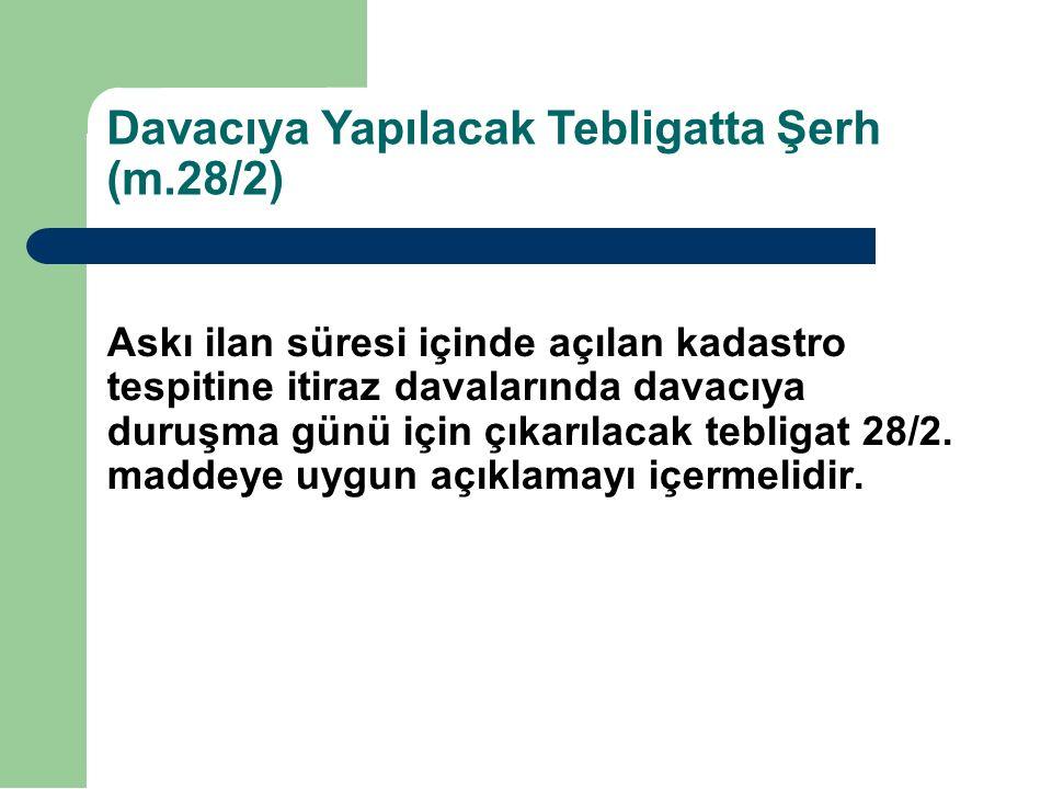 Davacıya Yapılacak Tebligatta Şerh (m.28/2) Askı ilan süresi içinde açılan kadastro tespitine itiraz davalarında davacıya duruşma günü için çıkarılacak tebligat 28/2.