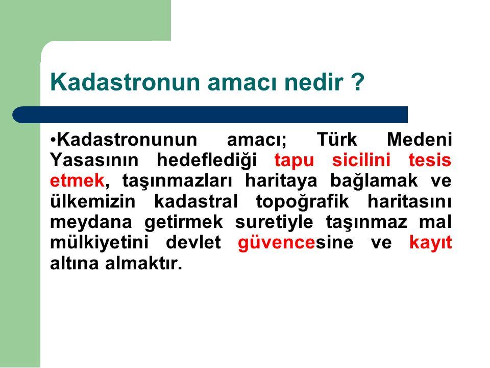 Kadastronun amacı nedir ? Kadastronunun amacı; Türk Medeni Yasasının hedeflediği tapu sicilini tesis etmek, taşınmazları haritaya bağlamak ve ülkemizi