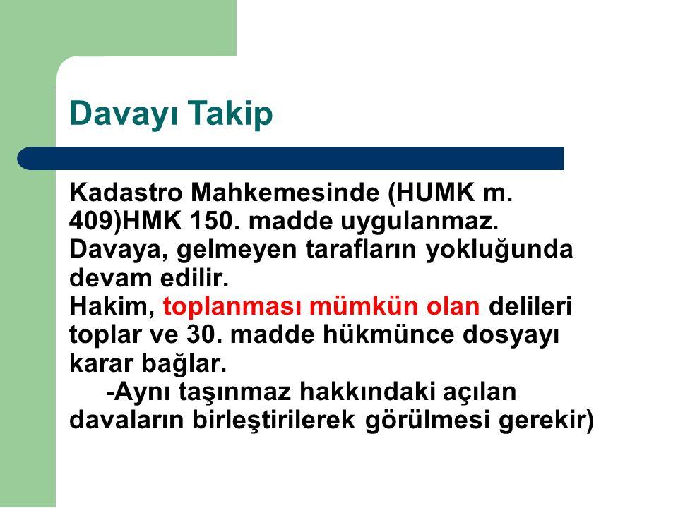 Davayı Takip Kadastro Mahkemesinde (HUMK m.409)HMK 150.