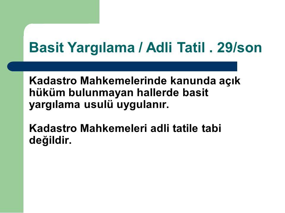 Basit Yargılama / Adli Tatil. 29/son Kadastro Mahkemelerinde kanunda açık hüküm bulunmayan hallerde basit yargılama usulü uygulanır. Kadastro Mahkemel