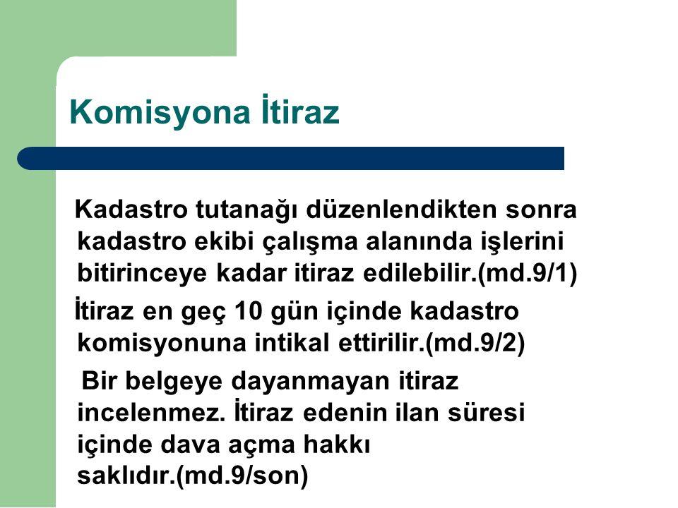 Komisyona İtiraz Kadastro tutanağı düzenlendikten sonra kadastro ekibi çalışma alanında işlerini bitirinceye kadar itiraz edilebilir.(md.9/1) İtiraz e