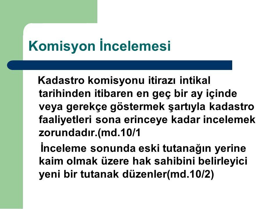 Komisyon İncelemesi Kadastro komisyonu itirazı intikal tarihinden itibaren en geç bir ay içinde veya gerekçe göstermek şartıyla kadastro faaliyetleri