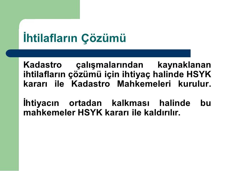 İhtilafların Çözümü Kadastro çalışmalarından kaynaklanan ihtilafların çözümü için ihtiyaç halinde HSYK kararı ile Kadastro Mahkemeleri kurulur.
