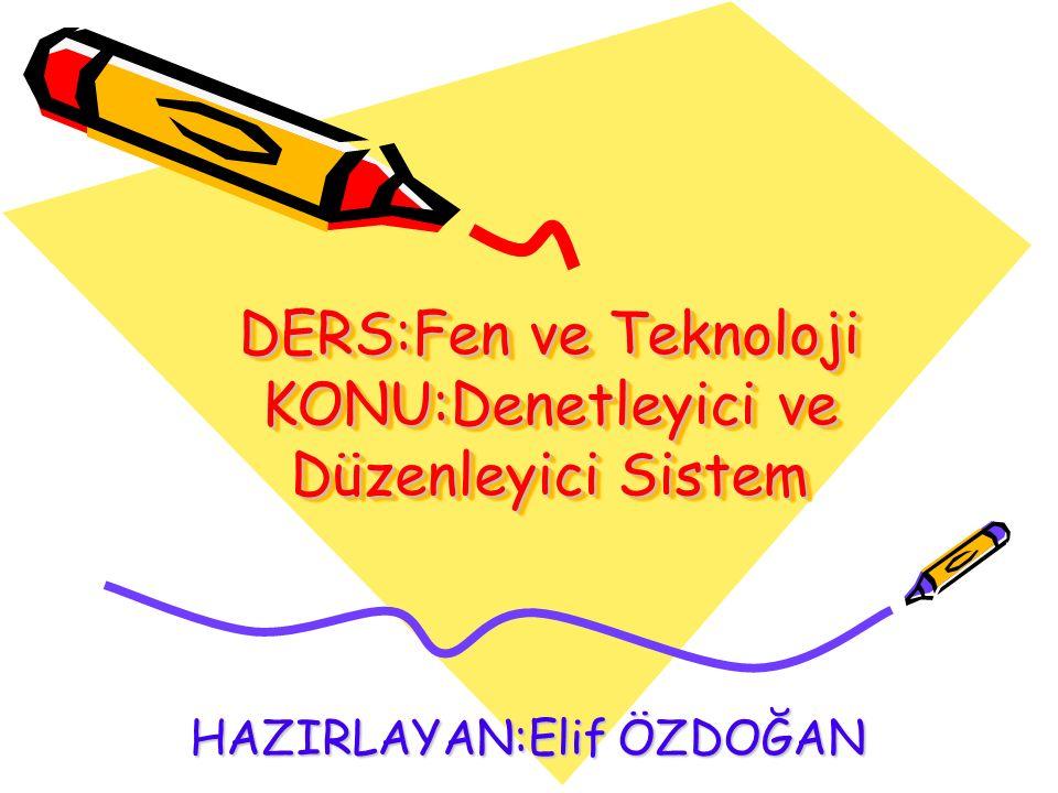 DERS:Fen ve Teknoloji KONU:Denetleyici ve Düzenleyici Sistem HAZIRLAYAN:Elif ÖZDOĞAN