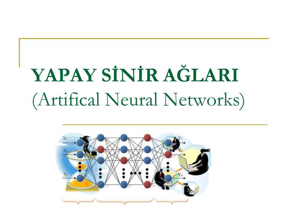YAPAY SİNİR AĞLARI (Artifical Neural Networks)