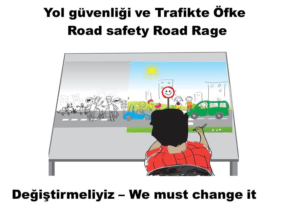 Yol güvenliği ve Trafikte Öfke Road safety Road Rage Değiştirmeliyiz – We must change it