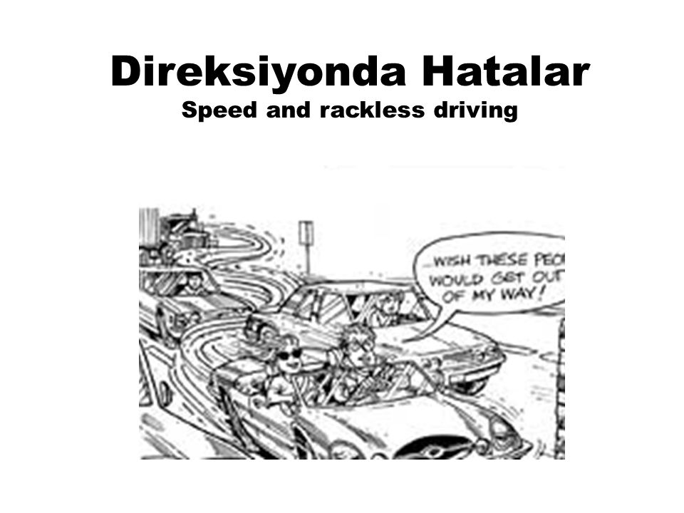Direksiyonda Hatalar Speed and rackless driving