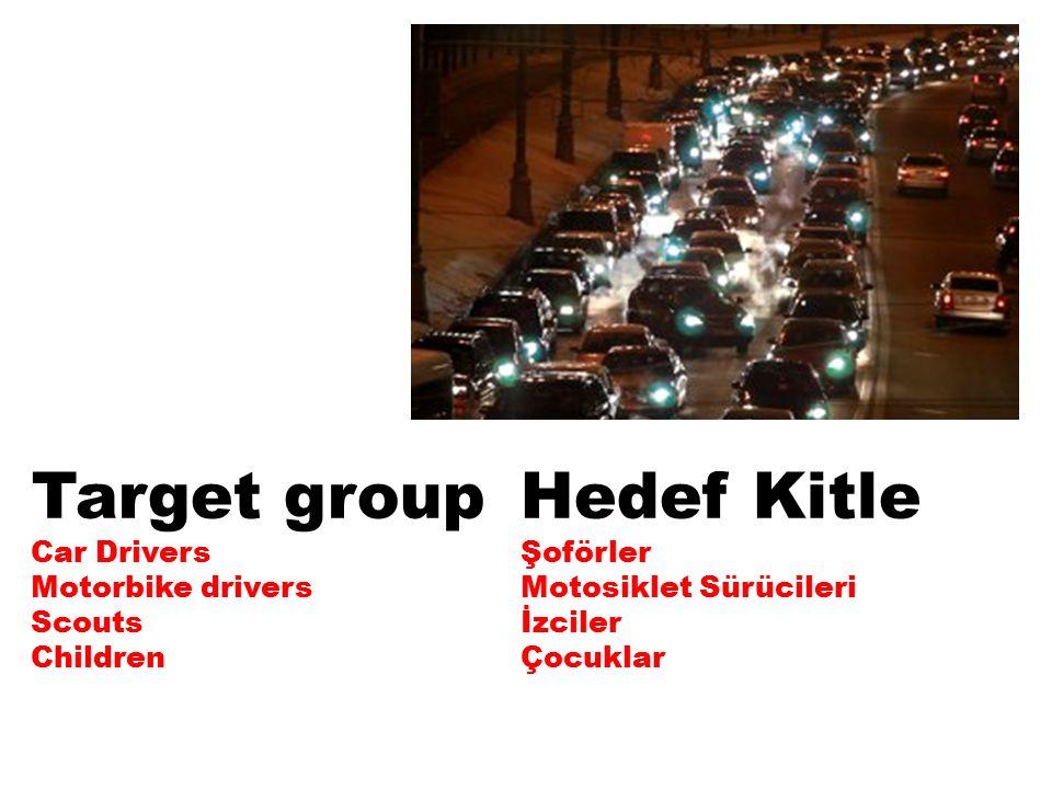 Target group Car Drivers Motorbike drivers Scouts Children Hedef Kitle Şoförler Motosiklet Sürücileri İzciler Çocuklar