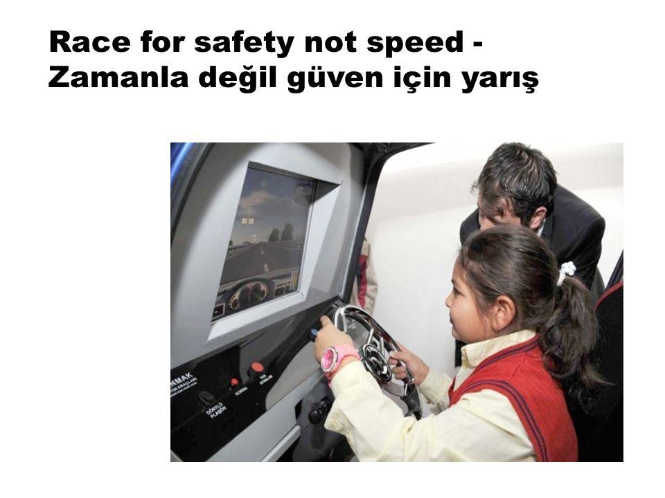 Race for safety not speed - Zamanla değil güven için yarış