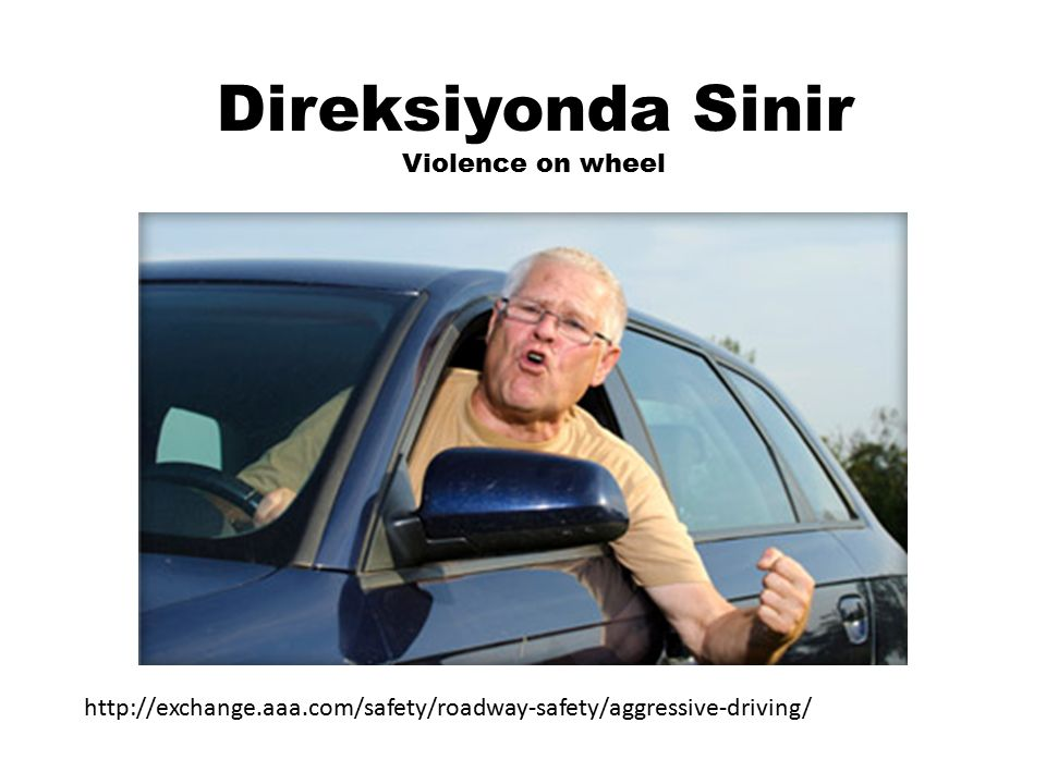 Direksiyonda Sinir Violence on wheel http://exchange.aaa.com/safety/roadway-safety/aggressive-driving/