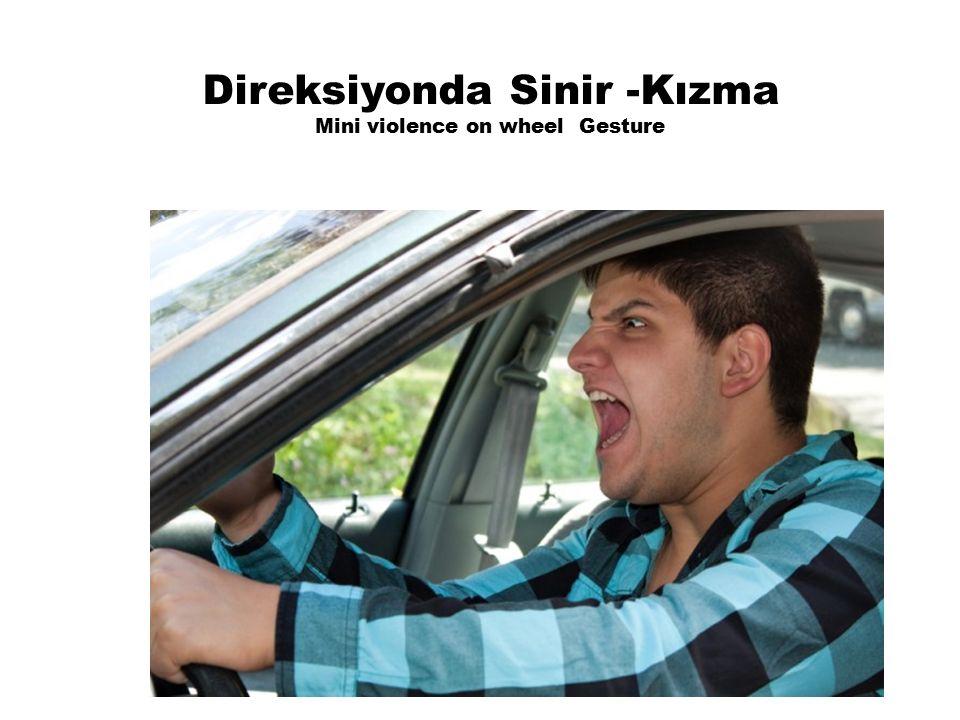 Direksiyonda Sinir -Kızma Mini violence on wheel Gesture