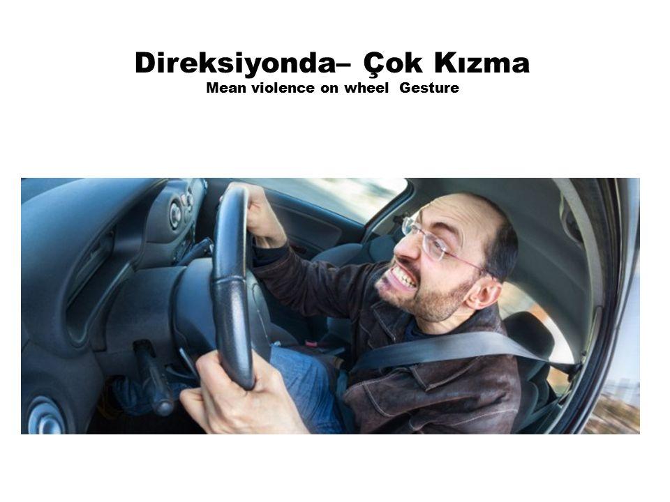 Direksiyonda– Çok Kızma Mean violence on wheel Gesture