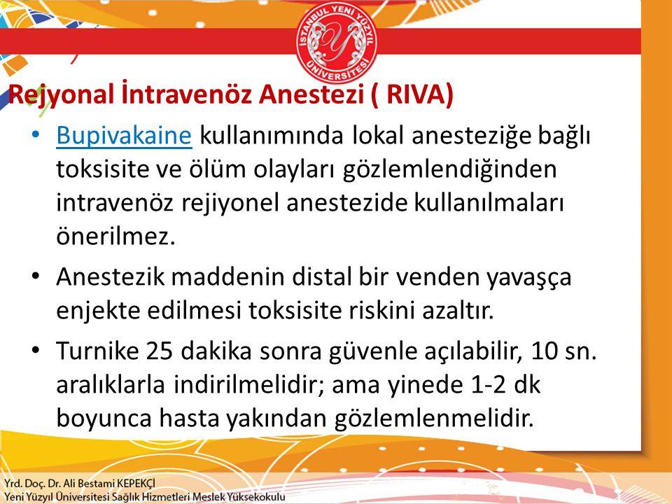 Rejyonal İntravenöz Anestezi ( RIVA) Bupivakaine kullanımında lokal anesteziğe bağlı toksisite ve ölüm olayları gözlemlendiğinden intravenöz rejiyonel