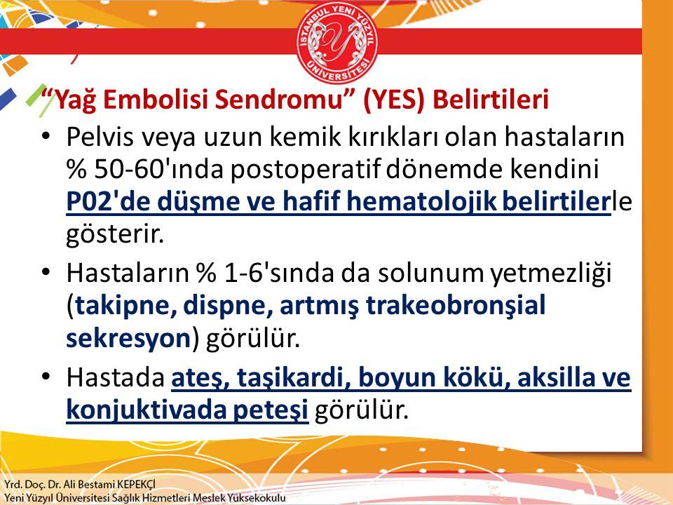 """""""Yağ Embolisi Sendromu"""" (YES) Belirtileri Pelvis veya uzun kemik kırıkları olan hastaların % 50-60'ında postoperatif dönemde kendini P02'de düşme ve h"""