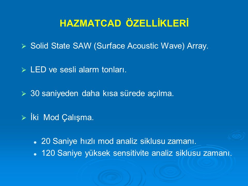 HAZMATCAD ÖZELLİKLERİ   Solid State SAW (Surface Acoustic Wave) Array.