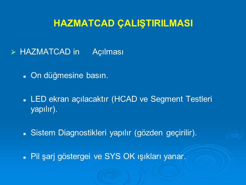 HAZMATCAD ÇALIŞTIRILMASI   HAZMATCAD in Açılması On düğmesine basın. LED ekran açılacaktır (HCAD ve Segment Testleri yapılır). Sistem Diagnostikleri