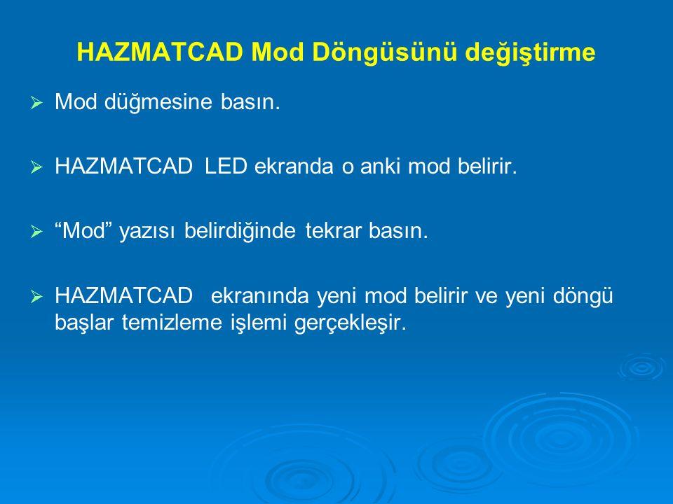 """HAZMATCAD Mod Döngüsünü değiştirme   Mod düğmesine basın.   HAZMATCAD LED ekranda o anki mod belirir.   """"Mod"""" yazısı belirdiğinde tekrar basın."""