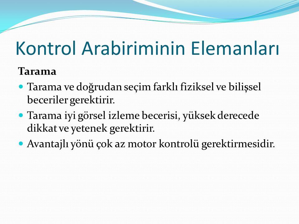 Kontrol Arabiriminin Elemanları Tarama Tarama ve doğrudan seçim farklı fiziksel ve bilişsel beceriler gerektirir.